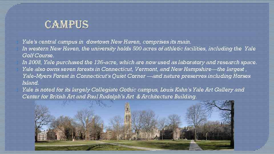 CAMPUS Yale's central campus in dowtown New Haven, comprises its main. In western New