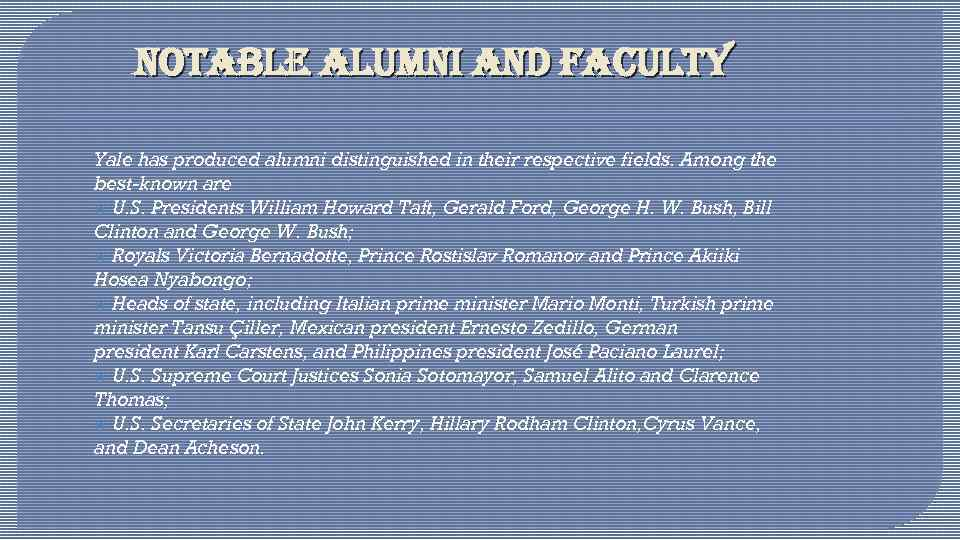 notable alumni and faculty Yale has produced alumni distinguished in their respective fields. Among