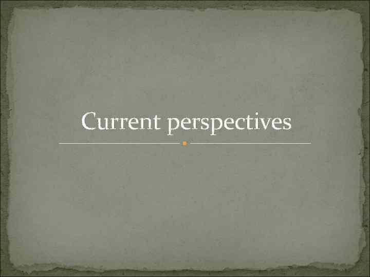 Current perspectives
