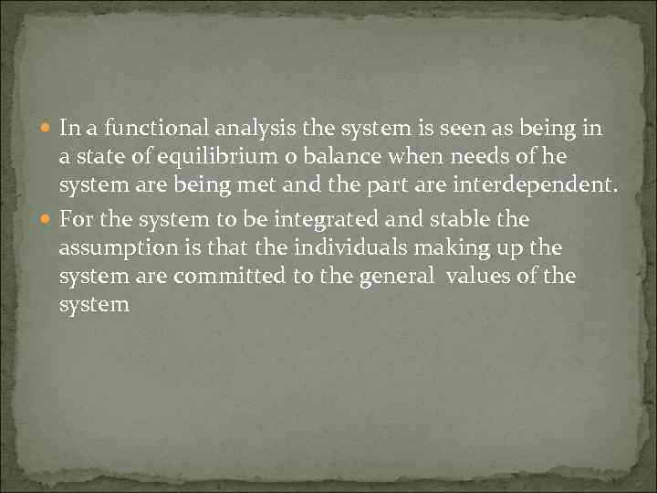 In a functional analysis the system is seen as being in a state