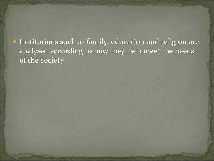 Institutions such as family, education and religion are analysed according to how they