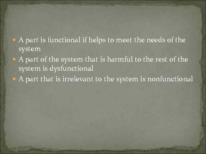 A part is functional if helps to meet the needs of the system