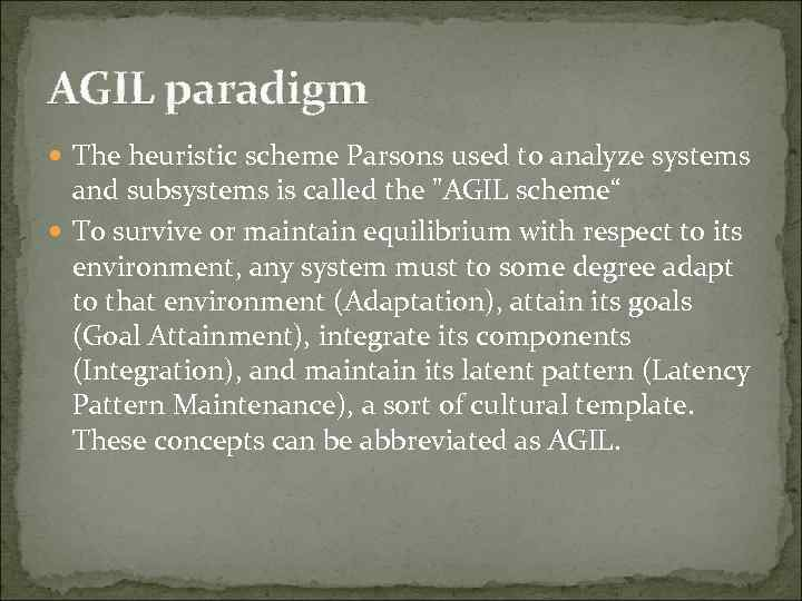 AGIL paradigm The heuristic scheme Parsons used to analyze systems and subsystems is called