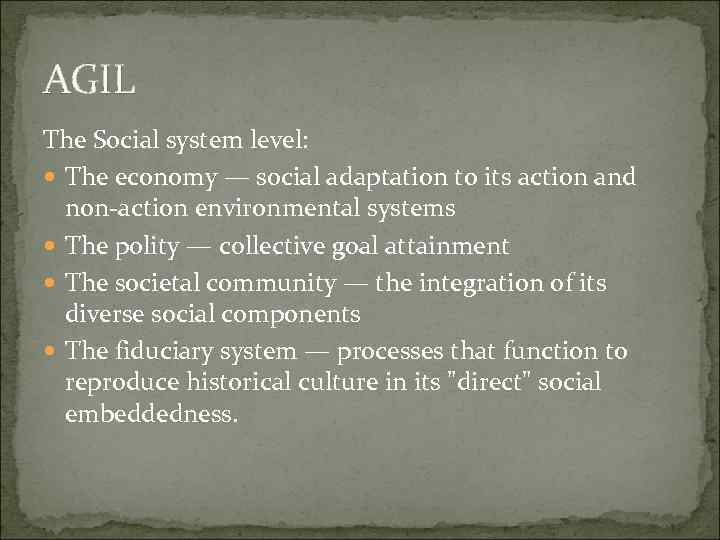 AGIL The Social system level: The economy — social adaptation to its action and