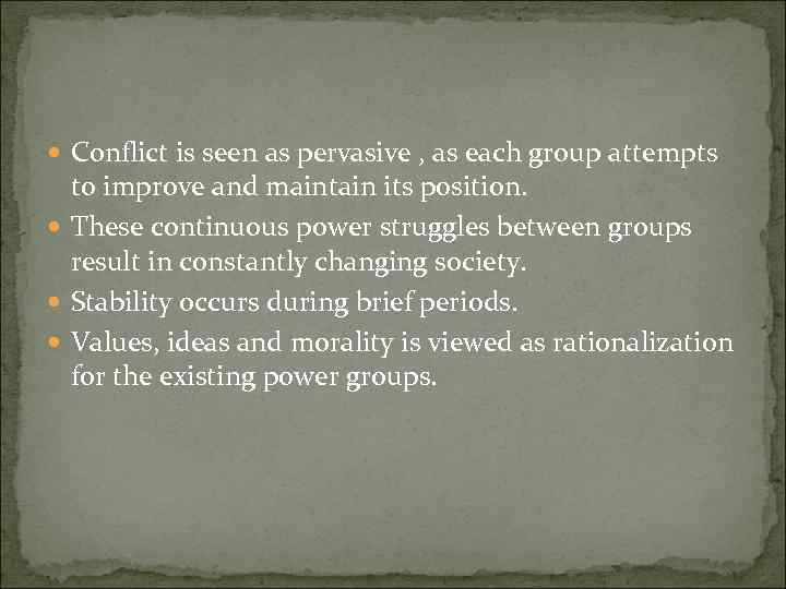 Conflict is seen as pervasive , as each group attempts to improve and