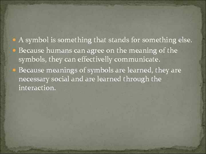 A symbol is something that stands for something else. Because humans can agree