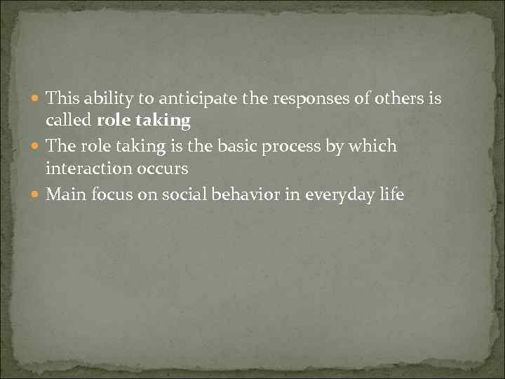 This ability to anticipate the responses of others is called role taking The