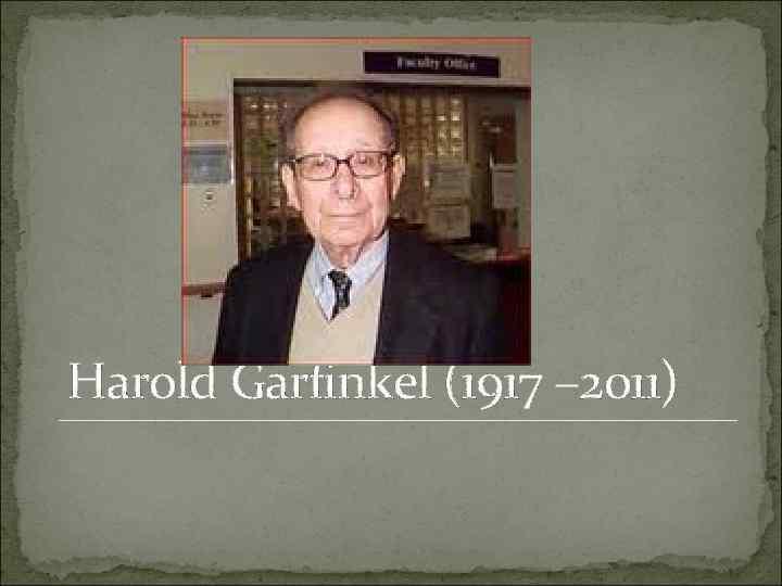 Harold Garfinkel (1917 – 2011)