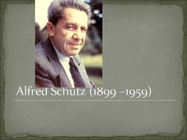 Alfred Schütz (1899 – 1959)