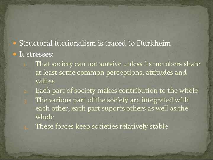 Structural fuctionalism is traced to Durkheim It stresses: 1. 2. 3. 4. That