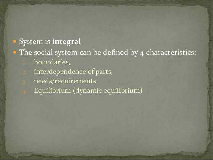 System is integral The social system can be defined by 4 characteristics: 1.