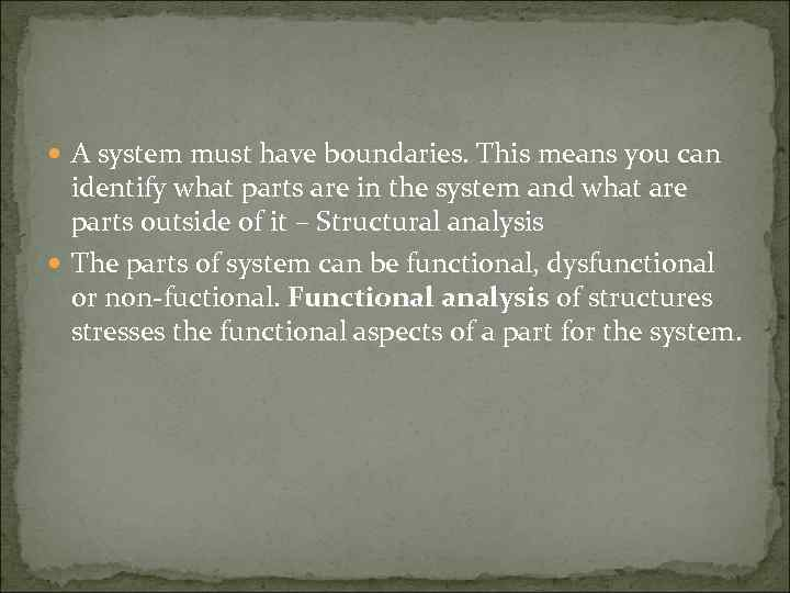 A system must have boundaries. This means you can identify what parts are