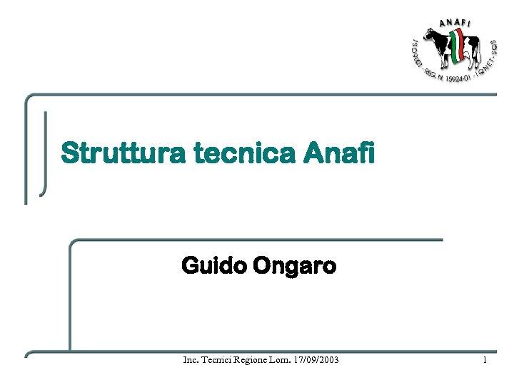 Struttura tecnica Anafi Guido Ongaro Inc. Tecnici Regione Lom. 17/09/2003 1