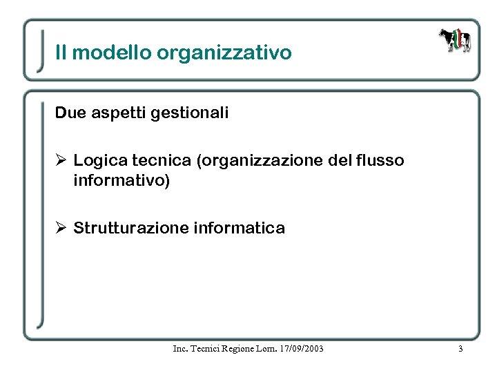Il modello organizzativo Due aspetti gestionali Ø Logica tecnica (organizzazione del flusso informativo) Ø