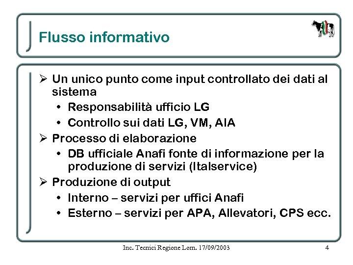 Flusso informativo Ø Un unico punto come input controllato dei dati al sistema •