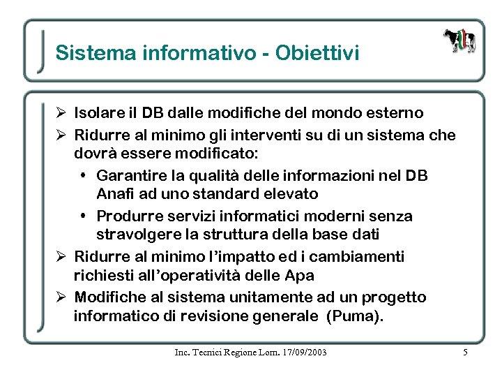 Sistema informativo - Obiettivi Ø Isolare il DB dalle modifiche del mondo esterno Ø
