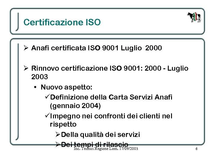 Certificazione ISO Ø Anafi certificata ISO 9001 Luglio 2000 Ø Rinnovo certificazione ISO 9001: