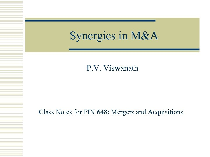 Synergies in M&A P. V. Viswanath Class Notes for FIN 648: Mergers and Acquisitions
