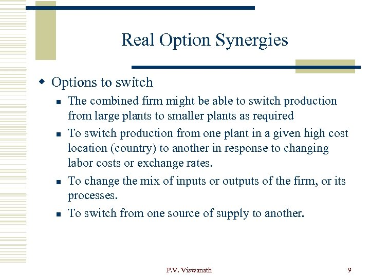Real Option Synergies w Options to switch n n The combined firm might be