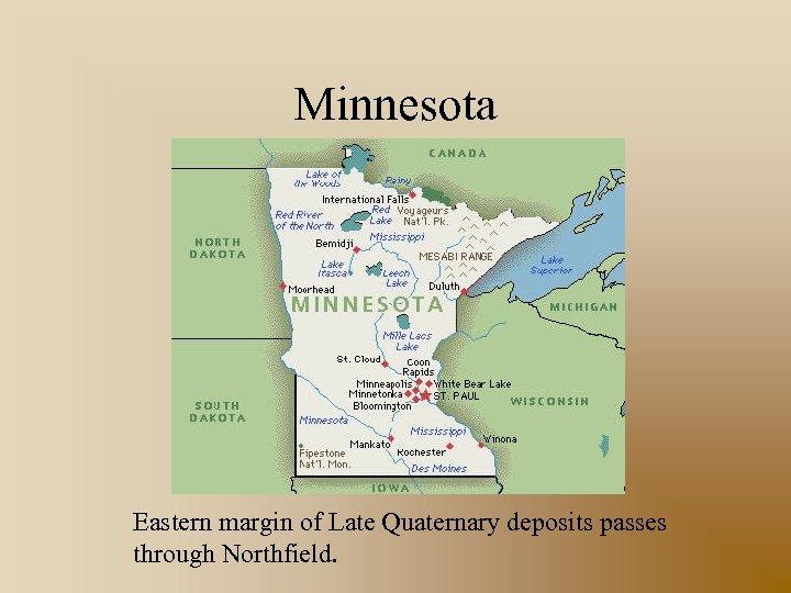 Minnesota Eastern margin of Late Quaternary deposits passes through Northfield.