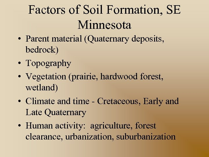 Factors of Soil Formation, SE Minnesota • Parent material (Quaternary deposits, bedrock) • Topography