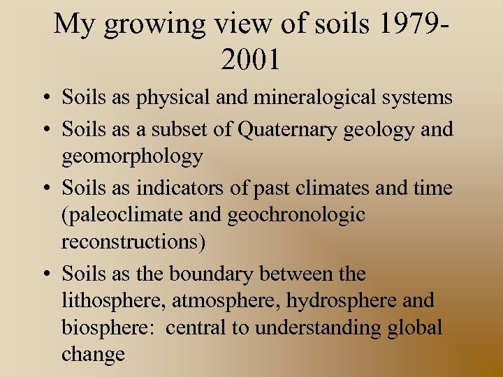 My growing view of soils 19792001 • Soils as physical and mineralogical systems •