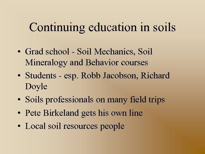 Continuing education in soils • Grad school - Soil Mechanics, Soil Mineralogy and Behavior
