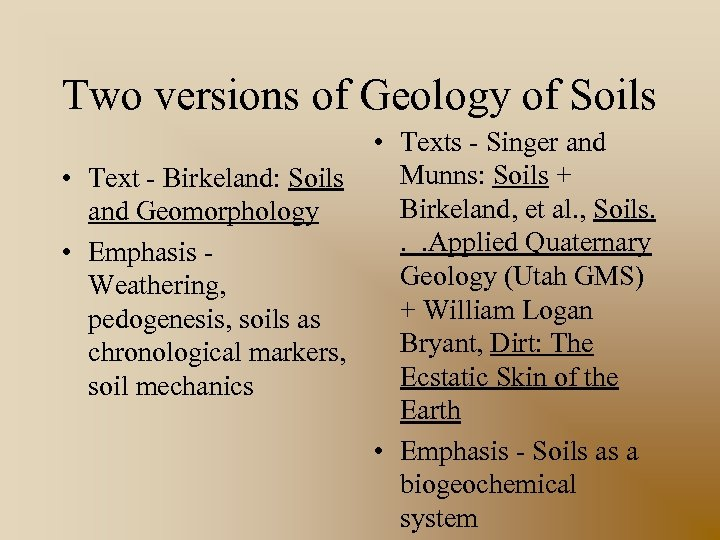 Two versions of Geology of Soils • Texts - Singer and Munns: Soils +