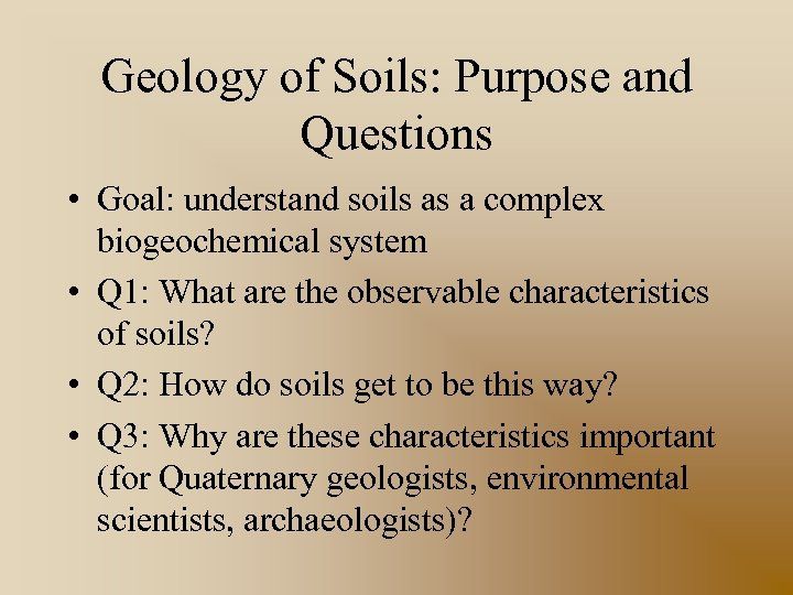 Geology of Soils: Purpose and Questions • Goal: understand soils as a complex biogeochemical