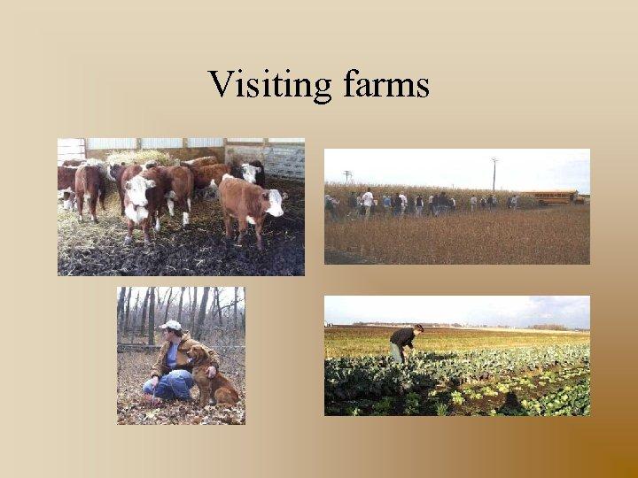 Visiting farms