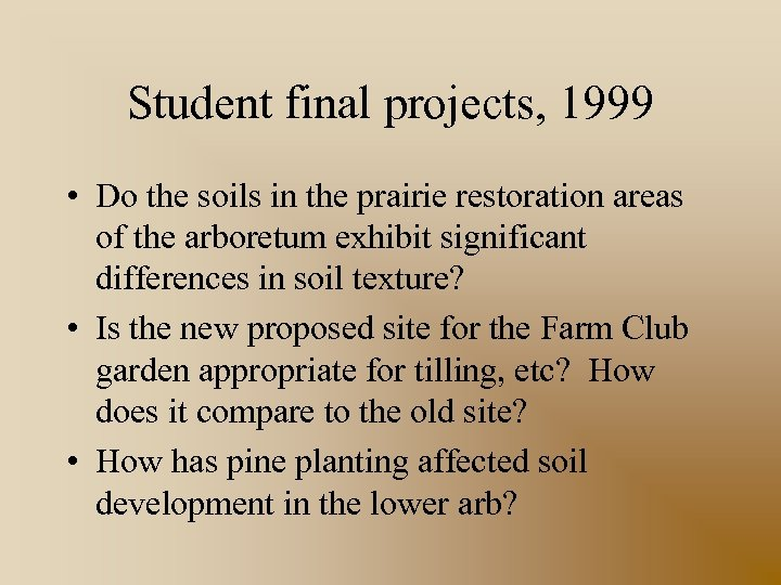 Student final projects, 1999 • Do the soils in the prairie restoration areas of