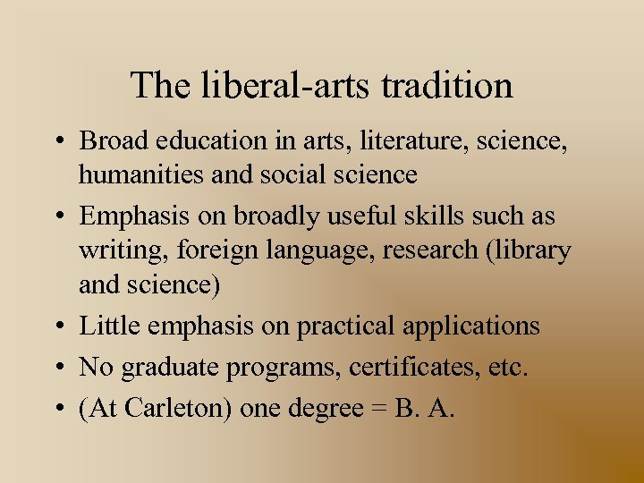 The liberal-arts tradition • Broad education in arts, literature, science, humanities and social science