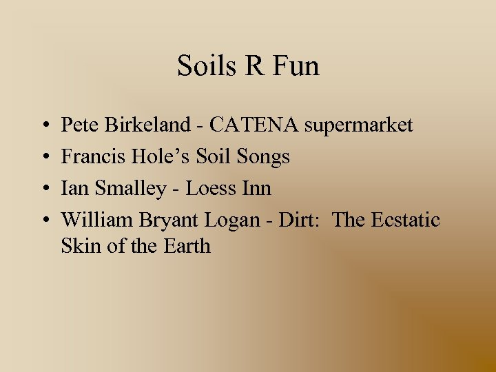 Soils R Fun • • Pete Birkeland - CATENA supermarket Francis Hole's Soil Songs