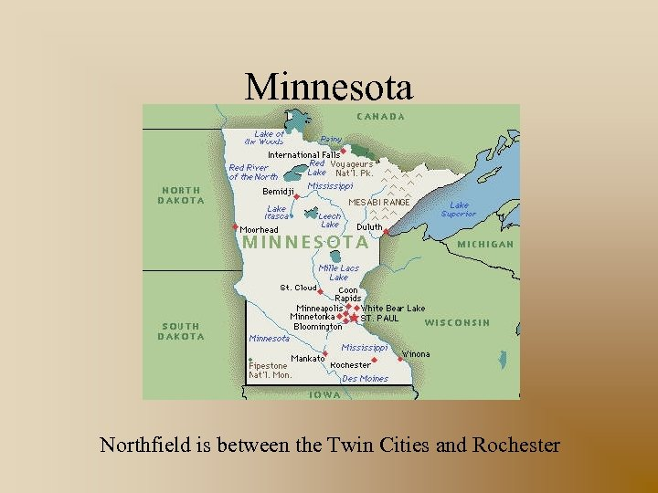 Minnesota Northfield is between the Twin Cities and Rochester
