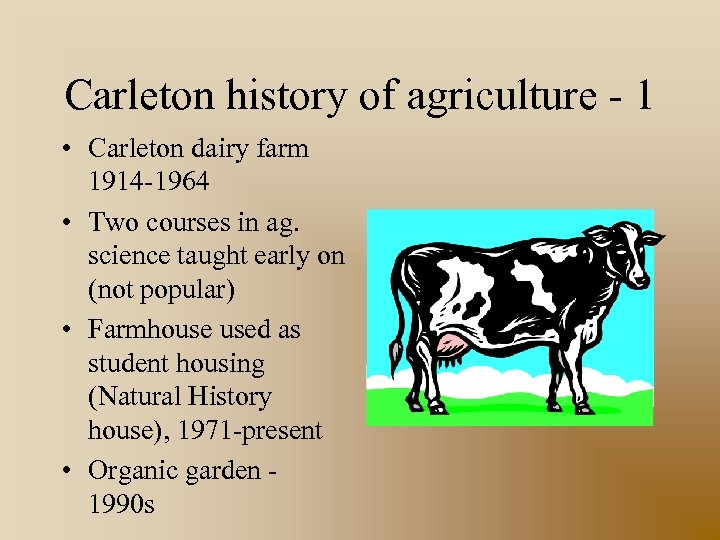 Carleton history of agriculture - 1 • Carleton dairy farm 1914 -1964 • Two