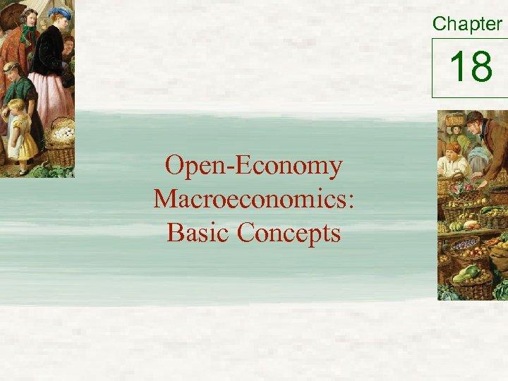 Chapter 18 Open-Economy Macroeconomics: Basic Concepts