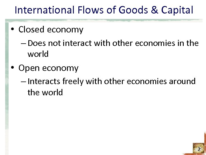 International Flows of Goods & Capital • Closed economy – Does not interact with