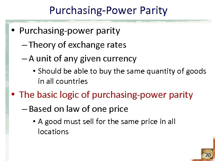 Purchasing-Power Parity • Purchasing-power parity – Theory of exchange rates – A unit of