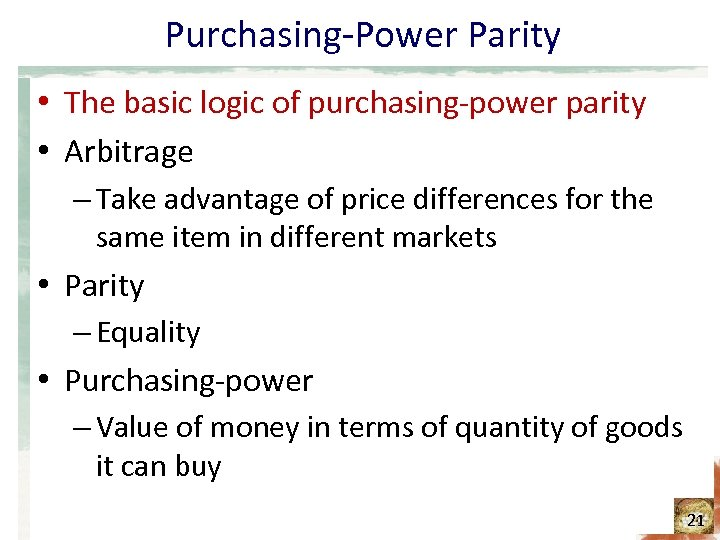 Purchasing-Power Parity • The basic logic of purchasing-power parity • Arbitrage – Take advantage