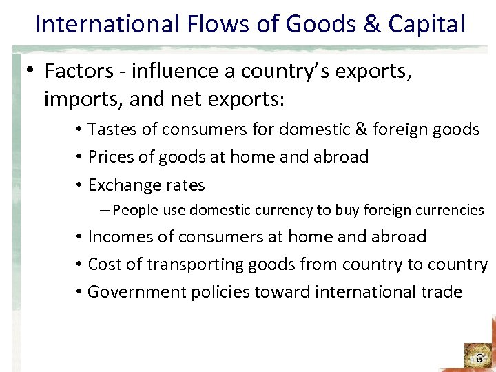 International Flows of Goods & Capital • Factors - influence a country's exports, imports,