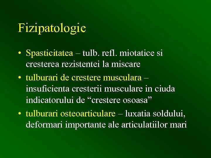 Fizipatologie • Spasticitatea – tulb. refl. miotatice si cresterea rezistentei la miscare • tulburari
