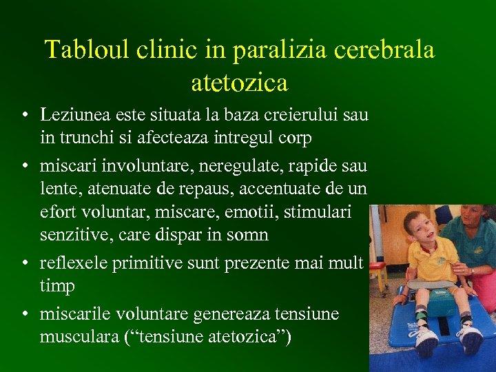 Tabloul clinic in paralizia cerebrala atetozica • Leziunea este situata la baza creierului sau