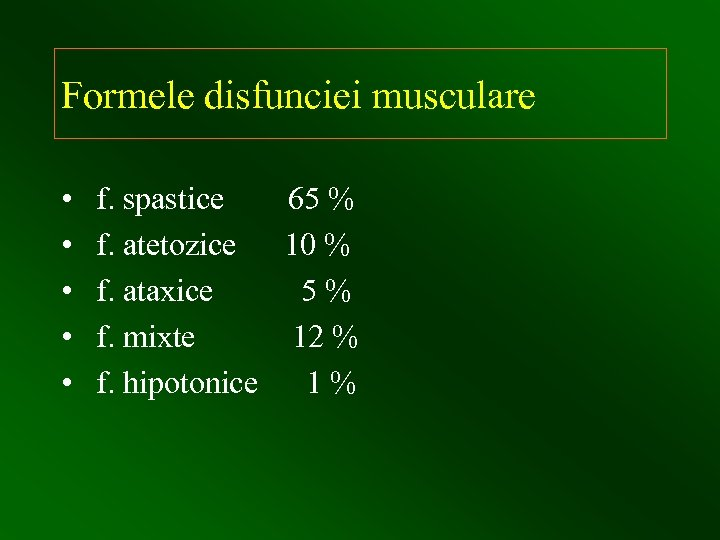Formele disfunciei musculare • • • f. spastice 65 % f. atetozice 10 %