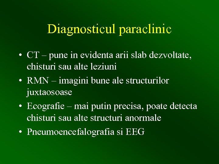 Diagnosticul paraclinic • CT – pune in evidenta arii slab dezvoltate, chisturi sau alte