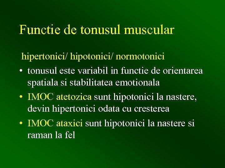 Functie de tonusul muscular hipertonici/ hipotonici/ normotonici • tonusul este variabil in functie de