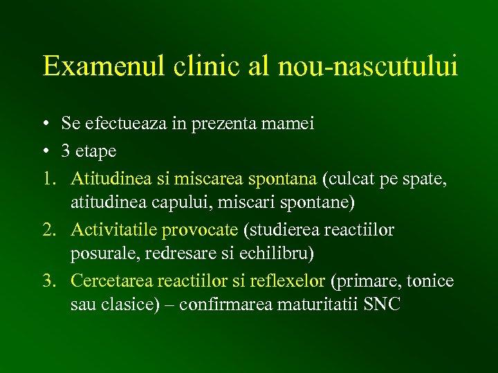 Examenul clinic al nou-nascutului • Se efectueaza in prezenta mamei • 3 etape 1.