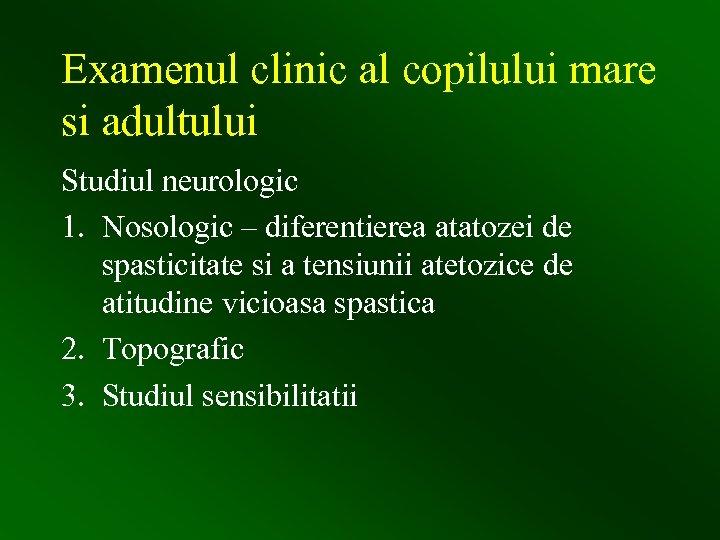 Examenul clinic al copilului mare si adultului Studiul neurologic 1. Nosologic – diferentierea atatozei