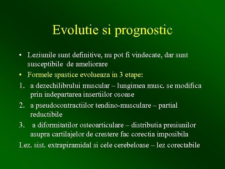 Evolutie si prognostic • Leziunile sunt definitive, nu pot fi vindecate, dar sunt susceptibile