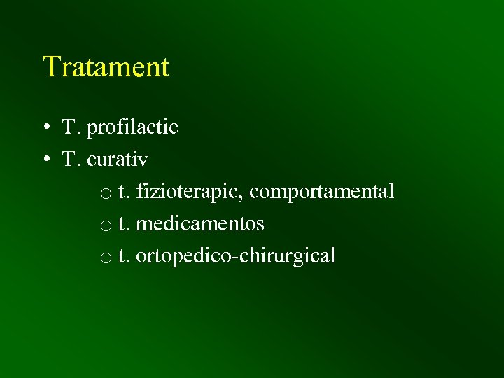 Tratament • T. profilactic • T. curativ o t. fizioterapic, comportamental o t. medicamentos
