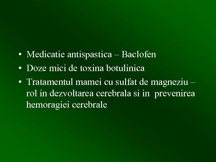 • Medicatie antispastica – Baclofen • Doze mici de toxina botulinica • Tratamentul